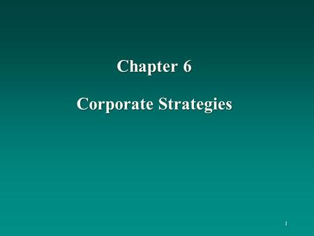 Chapter 6 Corporate Strategies 1. 2 Learning Objectives To understand: the responsibilities of corporate-level managers the types of corporate strategies,