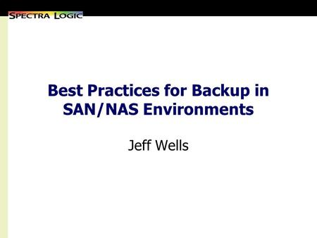 Best Practices for Backup in SAN/NAS Environments Jeff Wells.