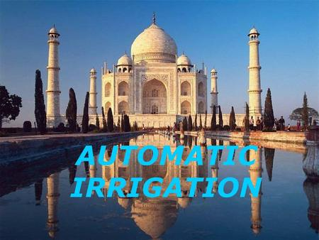 AUTOMATIC IRRIGATION INTRODUCTION Now a days always engaged people cannot get time sufficiently. This project is mint for conservation water as well.