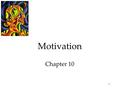 1 Motivation Chapter 10. 2 Motivation Motivation is a need or desire that energizes behavior and directs it towards a goal. Aron Ralston was motivated.
