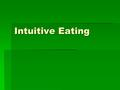 Intuitive Eating.  Also can be called Mindful Eating  Not about 'weight loss/control', however this may occur  Depends on your current eating style.