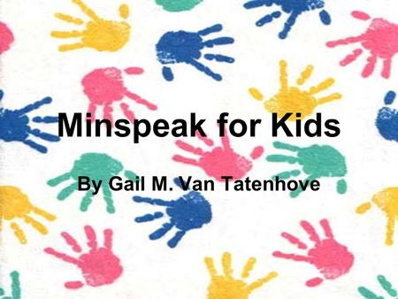 Minspeak for Kids By Gail M. Van Tatenhove. An instructional booklet for use in inclusive classrooms ©Gail M. Van Tatenhove, 2005 Minspeak® is a registered.