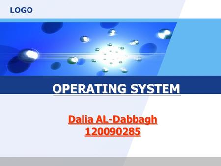 LOGO OPERATING SYSTEM Dalia AL-Dabbagh 120090285.