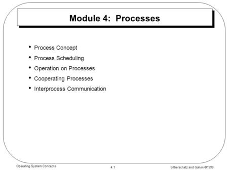 Silberschatz and Galvin  1999 4.1 Operating System Concepts Module 4: Processes Process Concept Process Scheduling Operation on Processes Cooperating.