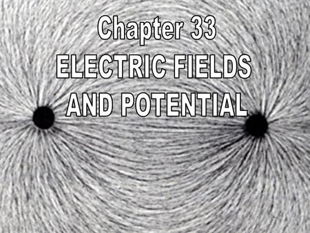 Chapter 33: Electric Fields and Potential I. Electric Fields (33.1) A. Gravitational Field- the force field that surrounds a mass 1. Idea that things.