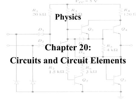 Physics Chapter 20: Circuits and Circuit Elements.