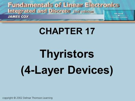 CHAPTER 17 Thyristors (4-Layer Devices). Objectives Describe and Analyze: SCRs & Triacs Shockley diodes & Diacs Other 4-Layer Devices UJTs Troubleshooting.