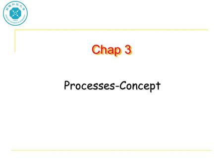 Chap 3 Processes-Concept. Process Concept Process – a program in execution; process execution must progress in sequential fashion A process includes: