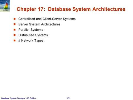 17.1Database System Concepts - 6 th Edition Chapter 17: Database System Architectures Centralized and Client-Server Systems Server System Architectures.