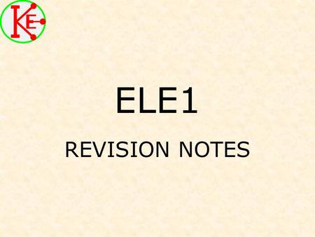 ELE1 REVISION NOTES. Systems Complex systems broken down into sub-systems. Identify sub-systems in circuit diagrams.