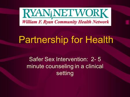 Partnership for Health Safer Sex Intervention: 2- 5 minute counseling in a clinical setting.