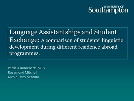 Language Assistantships and Student Exchange: A comparison of students' linguistic development during different residence abroad programmes. Patricia Romero.