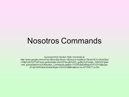 Nosotros Commands Accessed from Gordon State University at:  l=http%3A%2F%2Fwww.gordonstate.edu%2Ffaculty%2Fk_guffey%2Farriba_1002%2Fgram.