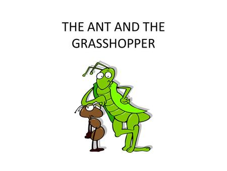 a script of the ant and The ant and the grasshopper is a well-loved aesop's fable that teaches a moral that every elementary student (and adult) needs to learn in this easy to read readers' theater script, students get to know ant and grasshopper, the problem they face and.