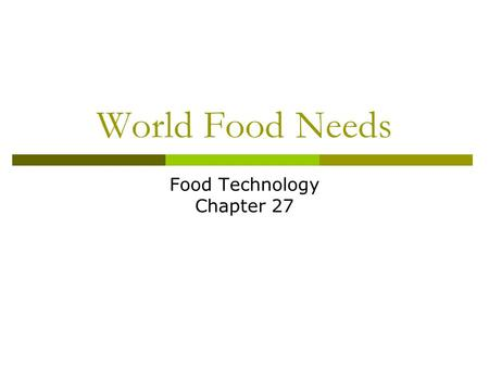 World Food Needs Food Technology Chapter 27. Objectives  Discuss the effects of hunger and malnutrition  Discuss the impact of hunger world wide  Discuss.