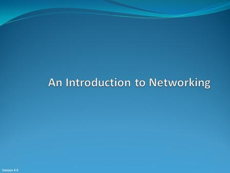 Version 4.0. Objectives Describe how networks impact our daily lives. Describe the role of data networking in the human network. Identify the key components.