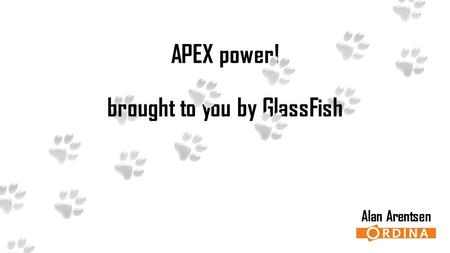 APEX power! Alan Arentsen brought to you by GlassFish.