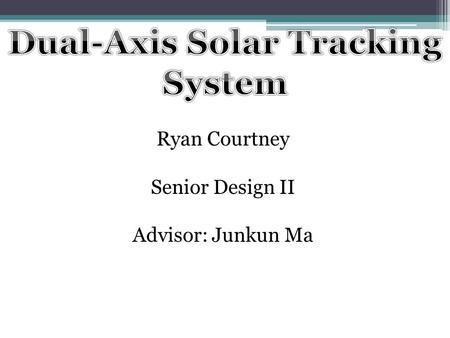 Ryan Courtney Senior Design II Advisor: Junkun Ma.