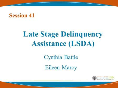 Late Stage Delinquency Assistance (LSDA) Cynthia Battle Eileen Marcy Session 41.