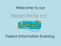 Welcome to our Read Write Inc. Parent Information Evening.