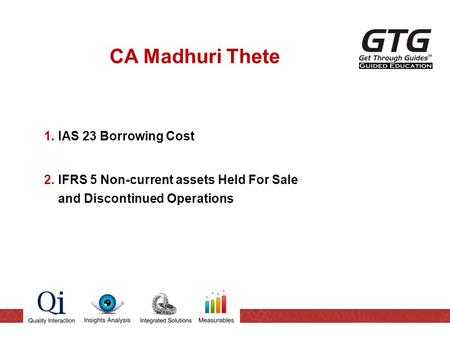 CA Madhuri Thete 1.IAS 23 Borrowing Cost 2.IFRS 5 Non-current assets Held For Sale and Discontinued Operations.