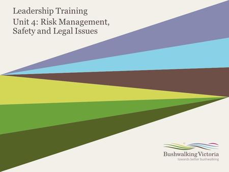 Leadership Training Unit 4: Risk Management, Safety and Legal Issues.