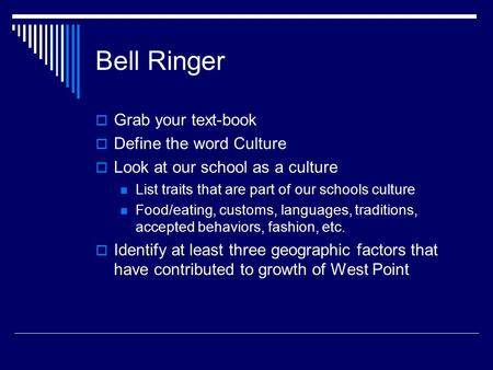 Bell Ringer  Grab your text-book  Define the word Culture  Look at our school as a culture List traits that are part of our schools culture Food/eating,