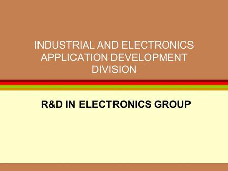 INDUSTRIAL AND ELECTRONICS APPLICATION DEVELOPMENT DIVISION R&D IN ELECTRONICS GROUP.