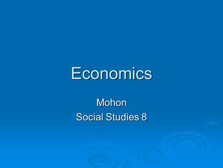 Economics Mohon Social Studies 8. Vocabulary  Scarcity  Interdependence  Supply  Demand  Command Economy  Mixed Economy  Market Economy  Natural.