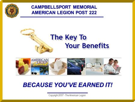 Copyright 2007 - The American Legion CAMPBELLSPORT MEMORIAL AMERICAN LEGION POST 222 BECAUSE YOU'VE EARNED IT!