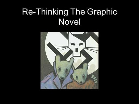 "Re-Thinking The Graphic Novel. Definition ""A graphic novel is a fictional story that is presented in comic-strip format and published as a book."" - Merriam-Webster."