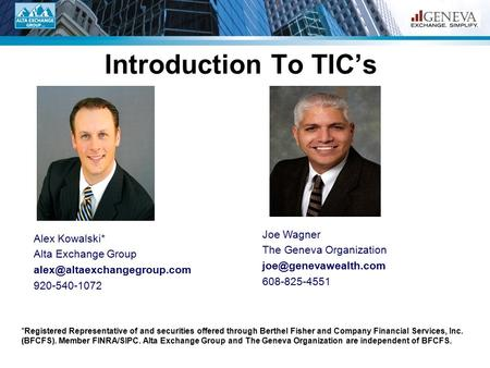 Introduction To TIC's Alex Kowalski* Alta Exchange Group 920-540-1072 Joe Wagner The Geneva Organization