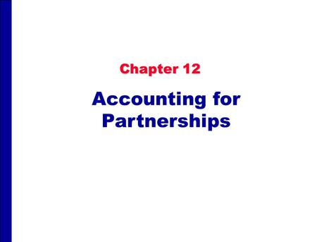 Chapter 12 Accounting for Partnerships. Principles of Accounting II Instructor: Bruce Fried, CPA Syllabus Questions? On with the course.
