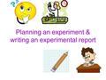 Planning an experiment & writing an experimental report.