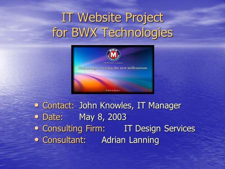 IT Website Project for BWX Technologies Contact: John Knowles, IT Manager Contact: John Knowles, IT Manager Date: May 8, 2003 Date: May 8, 2003 Consulting.