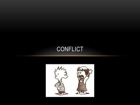 CONFLICT. LESSON OBJECTIVES By the end of this lesson, you will be able to: Identify conflict as it appears in literature. Distinguish between internal.
