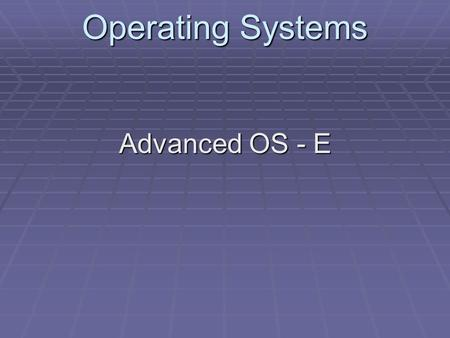 Operating Systems Advanced OS - E. OS Advanced Evaluating an Operating System.