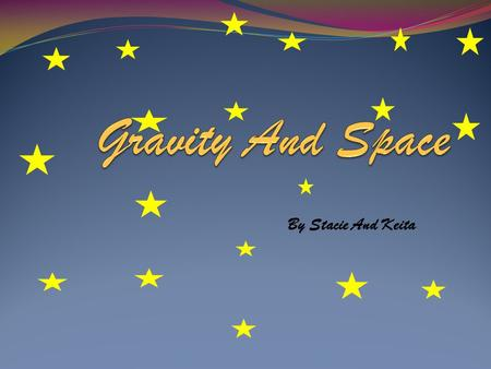 By Stacie And Keita. Space and zero gravity space Zero gravity.