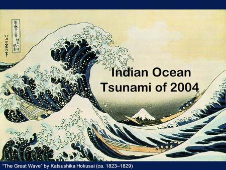 "Indian Ocean Tsunami of 2004 ""The Great Wave"" by Katsushika Hokusai (ca. 1823–1829)"