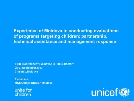 Experience of Moldova in conducting evaluations of programs targeting children: partnership, technical assistance and management response IPEN Conference.