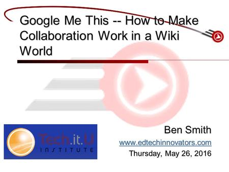 Ben Smith www.edtechinnovators.com Thursday, May 26, 2016Thursday, May 26, 2016Thursday, May 26, 2016Thursday, May 26, 2016 Google Me This -- How to Make.