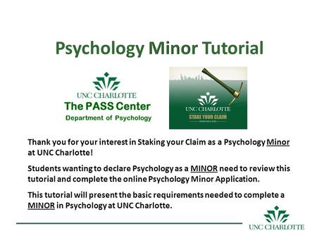 Thank you for your interest in Staking your Claim as a Psychology Minor at UNC Charlotte! Students wanting to declare Psychology as a MINOR need to review.