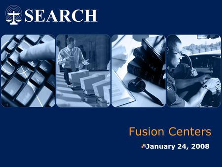 Fusion Centers January 24, 2008. Fusion Centers: Great Potential… Fusion centers have the potential to:  Prepare for, prevent and respond to terrorism.