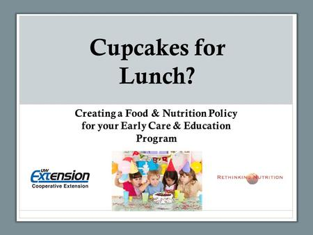 Cupcakes for Lunch? Creating a Food & Nutrition Policy for your Early Care & Education Program.