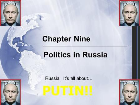 Chapter Nine Politics in Russia Russia: It's all about… PUTIN!!