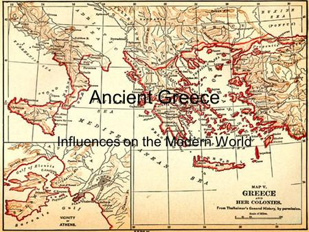 Ancient Greece Influences on the Modern World Greece and the Western World Modern society has been greatly influenced by the Ancient Greeks. Much of.