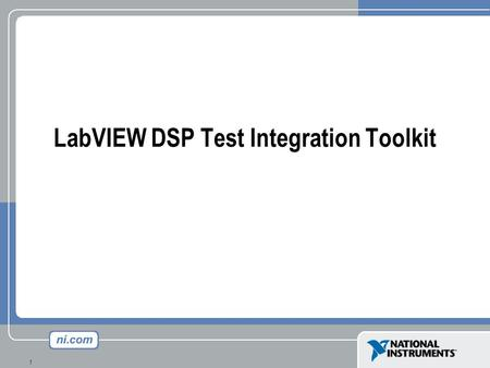 1 LabVIEW DSP Test Integration Toolkit. 2 Agenda LabVIEW Fundamentals Integrating LabVIEW and Code Composer Studio TM (CCS) Example Use Case Additional.