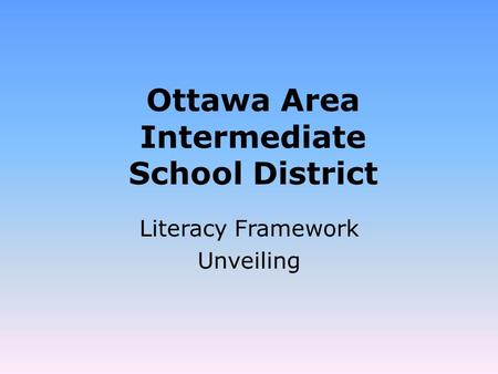 Ottawa Area Intermediate School District Literacy Framework Unveiling.