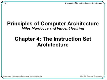 4-1 Chapter 4 - The Instruction Set Architecture Department of Information Technology, Radford University ITEC 352 Computer Organization Principles of.