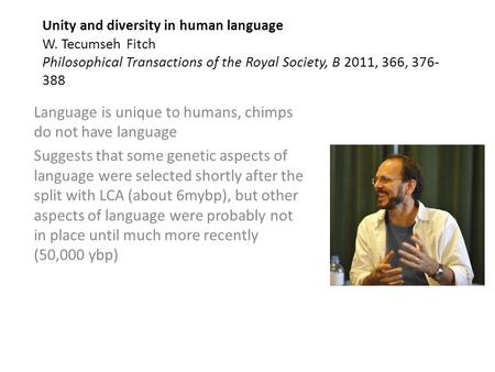 Unity and diversity in human language W. Tecumseh Fitch Philosophical Transactions of the Royal Society, B 2011, 366, 376- 388 Language is unique to humans,